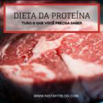 Dieta da Proteína: Tudo o Que Você Precisa Saber