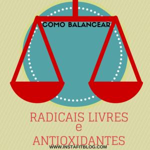 Radicais Livres e Antioxidantes - Você Sabia?