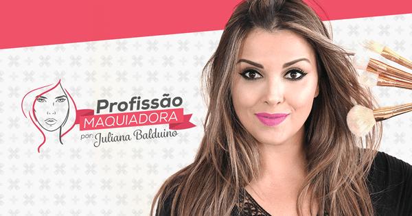 Profissão Maquiadora Juliana Balduino